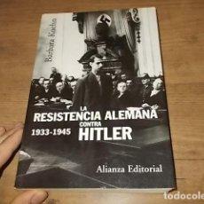 Libros de segunda mano: LA RESISTENCIA ALEMANA CONTRA HITLER ( 1933-1945). BARBARA KOEHN. ALIANZA EDITORIAL. 1ª EDICIÓN 2005. Lote 160974122