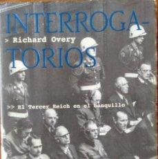 Libros de segunda mano: INTERROGATORIOS. EL TERCER REICH EN EL BANQUILLO. RICHARD OVERY. TUSQUETS. Lote 163087818