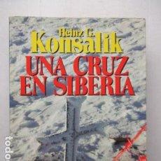 Libros de segunda mano: UNA CRUZ EN SIBERIA, DE HEINZ G. KONSALIK. CAMPOS DE CONCENTRACION SOBIETICOS, ETC. Lote 163587010