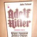 Libros de segunda mano: ADOLF HITLER 1ª PARTE / ORIGEN / JUVENTUD / HOMBRE / POLITICO / ASCENSO AL PODER - JOHN TOLAND. Lote 164249934