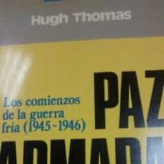 Libros de segunda mano: PAZ ARMADA.LOS COMIENZOS DE LA GUERRA FRIA DE HUGH THOMAS (GRIJALBO). Lote 165335282