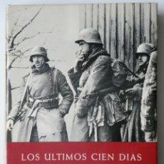 Libros de segunda mano: LOS ULTIMOS 100 DIAS EN FOTOGRAFIAS Y DOCUMENTOS - LA TERMINACIÓN DE LA SEGUNDA GUERRA MUNDIAL. Lote 166016930