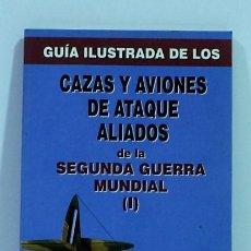 Libros de segunda mano: GUIA ILUSTRADA DE LOS CAZAS Y AVIONES DE ATAQUE ALIADOS DE LA SEGUNDA GUERRA MUNDIAL (I). Lote 166951952