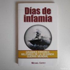 Libros de segunda mano: LIBRO. DIAS DE INFAMIA, GRANDES ERRORES DE LA SEGUNDA GUERRA MUNDIAL. MICHAEL COFFEY. Lote 168124641