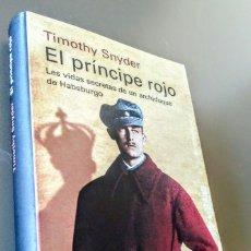 Libros de segunda mano: EL PRINCIPE ROJO, VIDAS SECRETAS DE UN ARCHIDUQUE DE HABSBURGO, TIMOTHY SNYDER. Lote 168878369
