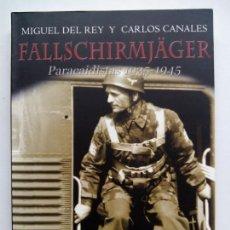 Libros de segunda mano: FALLSCHIRMJÄGER. PARACAIDISTAS 1935-1945. MIGUEL DEL REY. CARLOS CANALES. EDAF. ESPAÑA 2012.. Lote 169182976