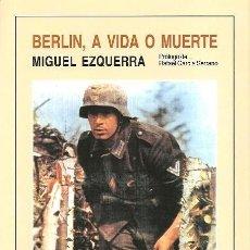 Libros de segunda mano: LIBRO BERLIN A VIDA O MUERTE. DIVISION AZUL. MIGUEL EZQUERRA. 1999. Lote 206914420
