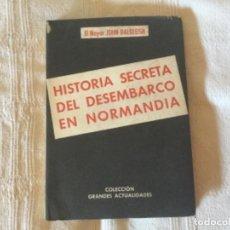 Libros de segunda mano: HISTORIA SECRETA DEL DESEMBARCO EN NORMANDIA. EL MAYOR JOHN DALGLEISH 1945. Lote 170926120