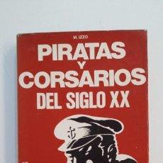 Libros de segunda mano: PIRATAS Y CORSARIOS DEL SIGLO XX. - IZZO, M. TDK395. Lote 171386790