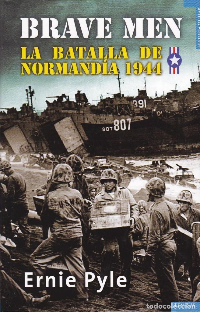 BRAVE MEN. LA BATALLA DE NORMANDÍA 1944, 2ª PARTE, DE ERNIE PYLE. ED. TEMPUS, 2010. (Libros de Segunda Mano - Historia - Segunda Guerra Mundial)