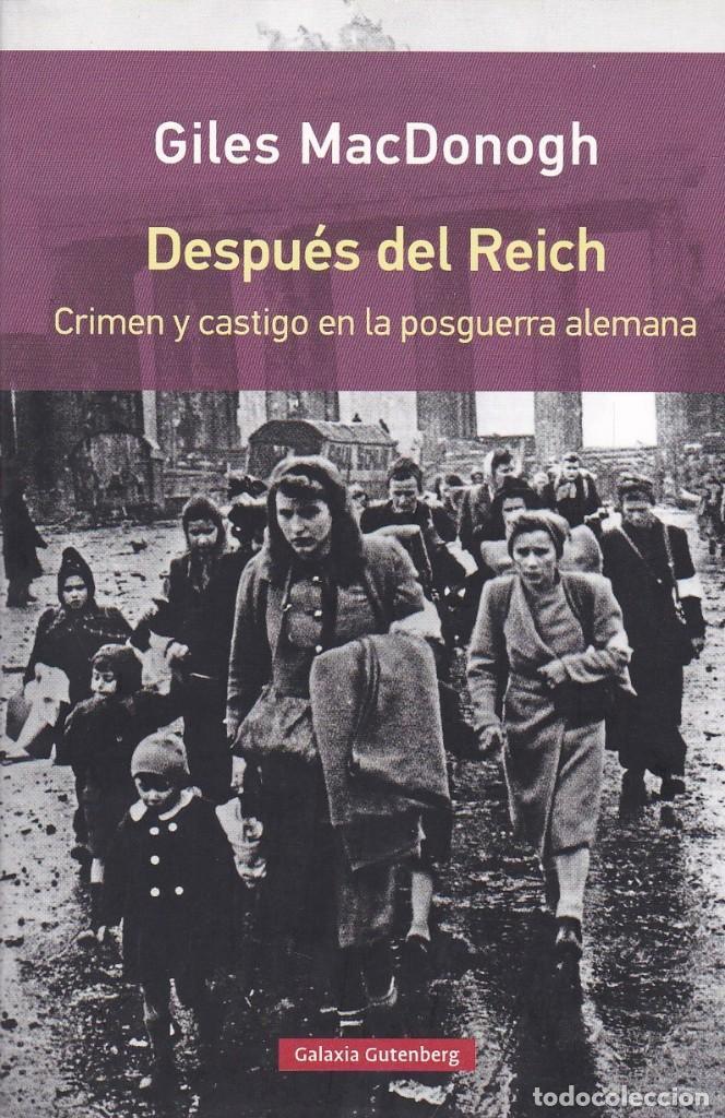 DESPUÉS DEL REICH, DE GILES MACDONOGH. ED. GALAXIA GUTENBERG, 2016. (Libros de Segunda Mano - Historia - Segunda Guerra Mundial)