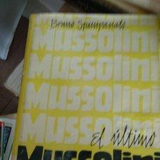 Libros de segunda mano: BRUNO SPAMPANATO EL ULTIMO MUSSOLINI - EDICIONES DESTINO. Lote 171528209