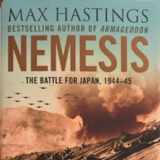 Libros de segunda mano: MAX HASTINGS. NEMESIS: THE BATTLE FOR JAPAN, 1944-45. LONDON, 2007. 1ª EDICIÓN.. Lote 171809305