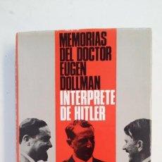 Libros de segunda mano: INTÉRPRETE DE HITLER. MEMORIAS DEL DOCTOR E. DOLLMAN. - EUGEN DOLLMAN. TDK398. Lote 171946079