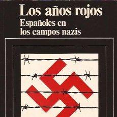 Libros de segunda mano: LIBRO LOS AÑOS ROJOS MARIANO CONSTANTE ESPAÑOLES EN LOS CAMPOS NAZIS SEGUNDA GUERRA MUNDIAL. Lote 172140819