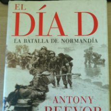 Libros de segunda mano: EL DIA D. LA BATALLA DE NORMANDIA. - BEEVOR, ANTONY.. Lote 173889215