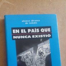 Libros de segunda mano: EN EL PAIS QUE NUNCA EXISTIO DE ALFONSO ALVAREZ DE TOLEDO. Lote 175260937