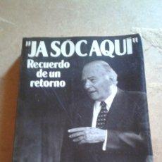 Libros de segunda mano: JA SOC AQUE RECUERDO DE UN RETORNO DE JOSEP TARRADELLAS . Lote 175260974