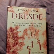 Libros de segunda mano: DRESDE. FREDERICK TAYLOR. TAPA DURA, EXCELENTE ESTADO. EL BOMBARDEO MAS CONTROVERTIDO DE LA SEGUNDA. Lote 178371990