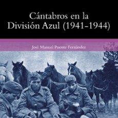Libros de segunda mano: JOSÉ MANUEL PUENTE FERNÁNDEZ: CÁNTABROS EN LA DIVISIÓN AZUL (1941-1944). Lote 277590178