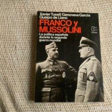 Libros de segunda mano: FRANCO Y MUSSOLINI, LA POLÍTICA ESPAÑOLA DURANTE LA II GUERRA MUNDIAL /POR: XAVIER, GENOVEVA, QUEIPO. Lote 36297792