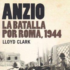 Libros de segunda mano: ANZIO. LA BATALLA POR ROMA, 1944, DE LLOYD CLARK. ED. ARIEL, 2009. . Lote 179014235