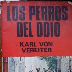 Libros de segunda mano: LOS PERROS DEL ODIO DE KARL VON VEREITER. Lote 179178031