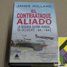 Libros de segunda mano: HOLLAND, JAMES: EL CONTRAATAQUE ALIADO. LA SEGUNDA GUERRA MUNDIAL EN OCCIDENTE 1941-1943 .... Lote 179181616