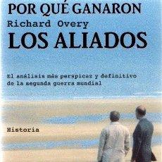 Libros de segunda mano: RICHARD OVERY: POR QUÉ GANARON LOS ALIADOS. . Lote 179322120