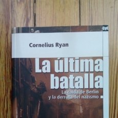 Libros de segunda mano: LA ULTIMA BATALLA LA CAIDA DE BERLIN Y LA DERROTA DEL NAZISMO DE CORNELIUS RAYAN. Lote 179541112