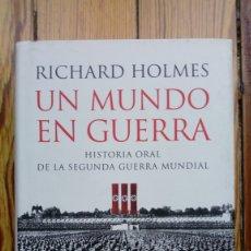 Libros de segunda mano: UN MUNDO EN GUERRA HISTORIA ORAL DE LA SEGUNDA GUERRA MUNDIAL DE RICHARD HOLMES. Lote 179541197