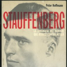 Libros de segunda mano: PETER HOFFMANN: STAUFFENBERG. LA BIOGRAFÍA DEL HOMBRE QUE ATENTÓ CONTRA HITLER.. Lote 180027162