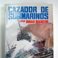 Libros de segunda mano: CAZADOR DE SUBMARINOS, POR CAPITÁN DONALD MACINTYRE. Lote 180088120