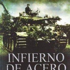 Libros de segunda mano: MICHAEL REYNOLDS: INFIERNO DE ACERO. EL I CUERPO PANZER EN NORMANDÍA.. Lote 180336131