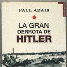 Libros de segunda mano: PAUL ADAIR: LA GRAN DERROTA DE HITLER.. Lote 180874655