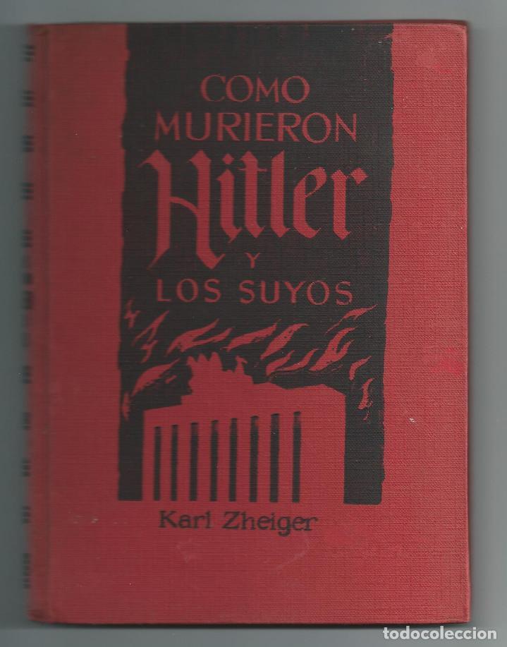 COMO MURIERON HITLER Y LOS SUYOS. KARL ZHEIGER. EDICIONES RODEGAR. 1963 (Libros de Segunda Mano - Historia - Segunda Guerra Mundial)