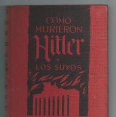 Libros de segunda mano: COMO MURIERON HITLER Y LOS SUYOS. KARL ZHEIGER. EDICIONES RODEGAR. 1963. Lote 183422142