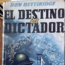 Libros de segunda mano: DON BETTERIDGE - EL DESTINO DEL DICTADOR. Lote 183462983