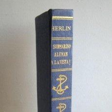 Libros de segunda mano: ¡SUBMARINO ALEMÁN A LA VISTA!, POR HANS HERLIN. ED. FERMÍN URIARTE. Lote 183504301