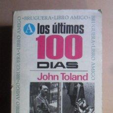 Livros em segunda mão: LOS ULTIMOS 100 DIAS - (HUNDIMIENTO TERCER REICH) - JOHN TOLAND - BRUGUERA - 1970. Lote 184510171