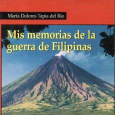 Libros de segunda mano: MARIA DOLORES TAPIA DEL RÍO : MIS MEMORIAS DE LA GUERRA DE FILIPINAS (PARNASS, 2004). Lote 184830545