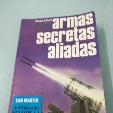 Libros de segunda mano: ARMAS SECRETAS ALIADAS. BRIAN. J. FORD. ED. SAN MARTÍN. 1980. ARMAS N° 8. HISTORIA DEL SIGLO DE LA... Lote 186147112