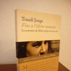 Libros de segunda mano: TRAUDL JUNGE: FINS A L'ÚLTIM MOMENT. LA SECRETÀRIA DE HITLER EXPLICA LA SEVA VIDA (EDS. 62, 2003) . Lote 187507140