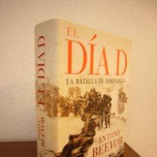 Libros de segunda mano: ANTONY BEEVOR: EL DÍA D. LA BATALLA DE NORMANDÍA (CRÍTICA, 2009) EXCELENTE ESTADO. TAPA DURA.. Lote 187508525