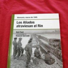 Libros de segunda mano: SEGUNDA GUERRA MUNDIAL. LOS ALIADOS ATRAVIESAN EN RIN. KEN FORD. Lote 211616780