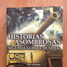 Libros de segunda mano: HISTORIAS ASOMBROSAS DE LA SEGUNDA GUERRA MUNDIAL.-JESUS HERNANDEZ. Lote 189939775