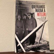 Libros de segunda mano: QUERÍAMOS MATAR A HITLER. EL ÚLTIMO SUPERVIVIENTE DE LA OPERACIÓN VALKIRIA. P. F. VON BOESELAGER. Lote 191840011
