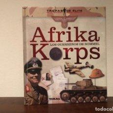 Libros de segunda mano: AFRICA KORPS. LOS GUERREROS DE ROMMEL. TROPAS DE ELITE DE LA SEGUNDA GUERRA MUNDIAL TIKAL. NAZIS. Lote 192555803