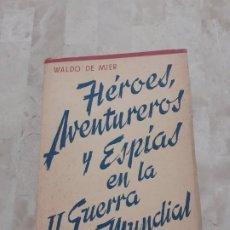 Libros de segunda mano: LIBRO PRIMERA EDICION HEROES AVENTUREROS Y ESPIAS EN LA II GUERRA MUNDIAL. Lote 193772510