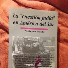 Libros de segunda mano: LA CUESTIÓN JUDIA EN AMÉRICA DEL SUR, DE NORBERTO CERESOLE. ANTISEMITISMO.. Lote 194014148